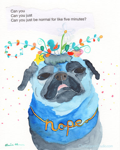 Can You Just Be Normal For Like Five Minutes? -  Original Pug Art