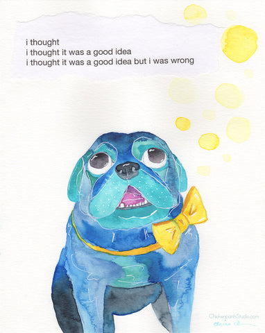 I thought it was a good idea but I was wrong -  Original Pug Art