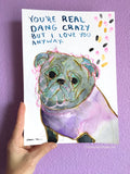 Real Dang Crazy But I Love You Anyway -  Original Pug Art