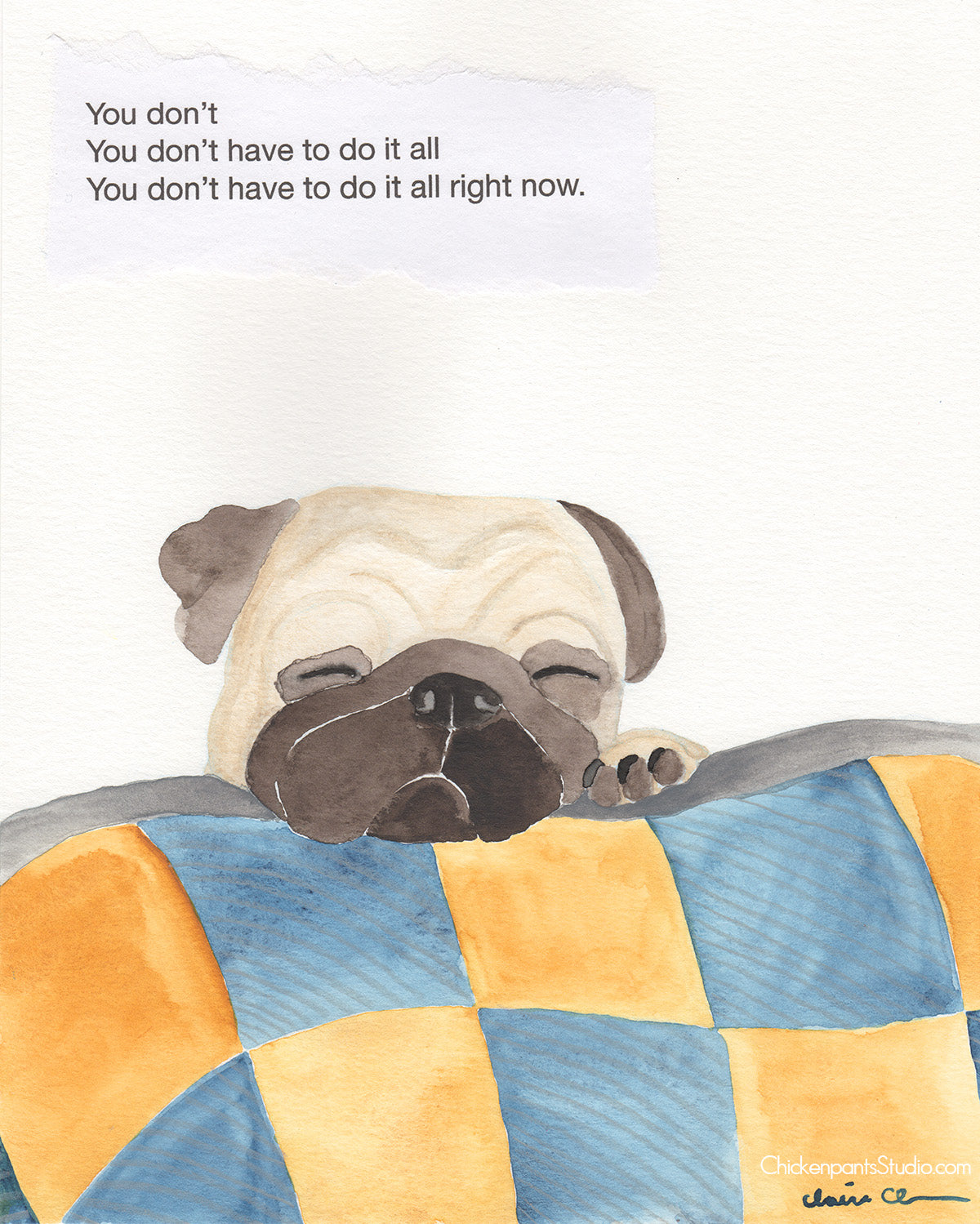 You Don't Have To Do It All Right Now -  Original Pug Art