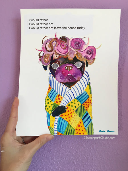 I Would Rather Not Leave The House Today -  Original Pug Art