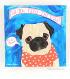 Did You Feed The Dog? - Original Pug Painting