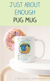 Just About Enough Pug Mug