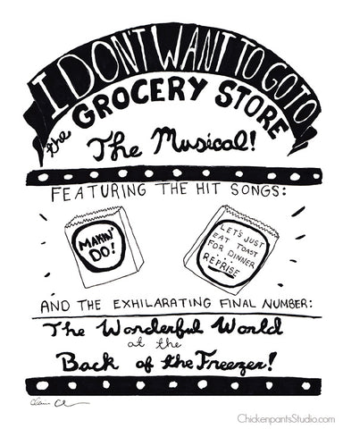 I Don't Want To Go To The Grocery Store - The Musical! The Print!