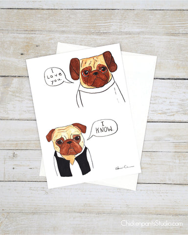 I Love You I Know - Pug Greeting Card