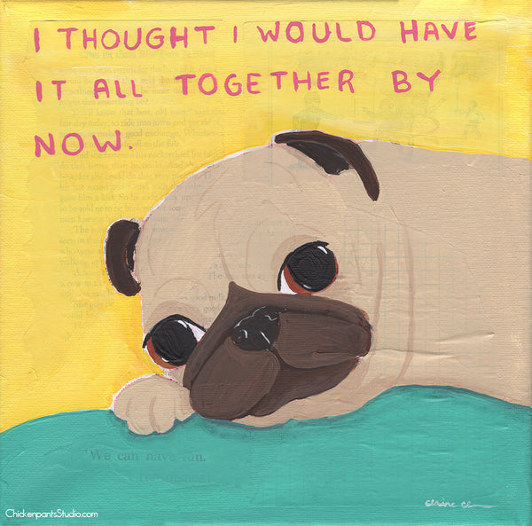 I Thought I Would Have It All Together By Now - Original Pug Painting