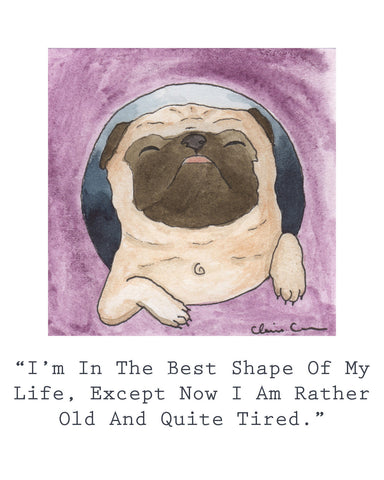 Best Shape Of My Life - Pug Art Print