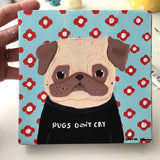 Pugs Don't Cry - Original Pug Painting