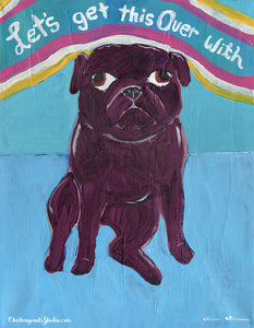Let's Get This Over With - Original Pug Painting