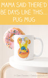 Mama Said There'd Be Days Like This - Pug Mug