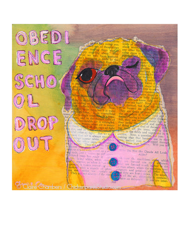 Obedience School Dropout -  Pug Art Print