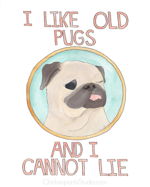 I Like Old Pugs And I Cannot Lie - Pug Art Print
