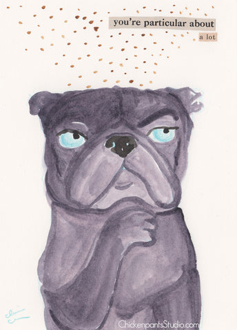 You're Particular About A Lot -  Original Pug Painting