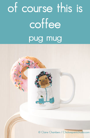 Of Course This Is Coffee - Pug Mug