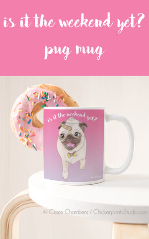 Is It The Weekend Yet? Pug Mug