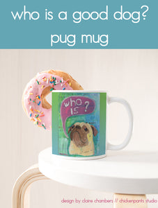 Who's A Good Dog - Pug Mug