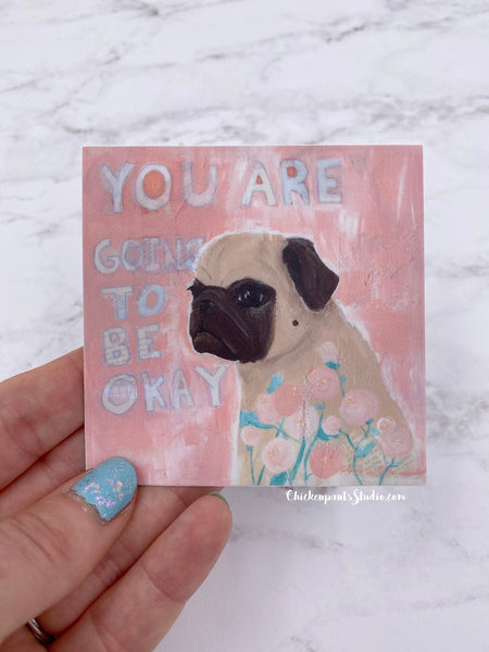 You Are Going To Be Okay - Pug Vinyl Sticker