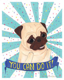 You Can Do It - General Encouragement Pug - Pug Art Print
