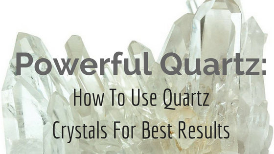 How To Use Quartz Crystals For Best Results