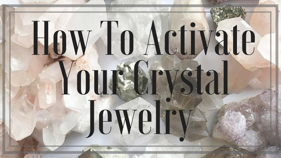 How To Activate Your Crystal Jewelry
