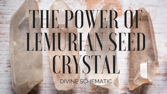 The power of the Lemurian Seed Crystal