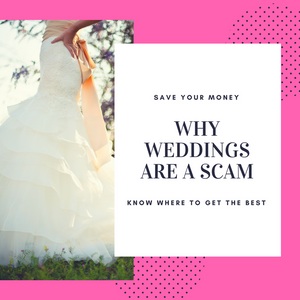 Why Weddings Are a Scam