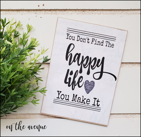 You Don't Find The Happy Life - Mini Sign