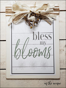 Bless My Blooms ~ Spring Sign