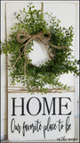 HOME - Our Favorite Place To Be [Farmhouse sign]