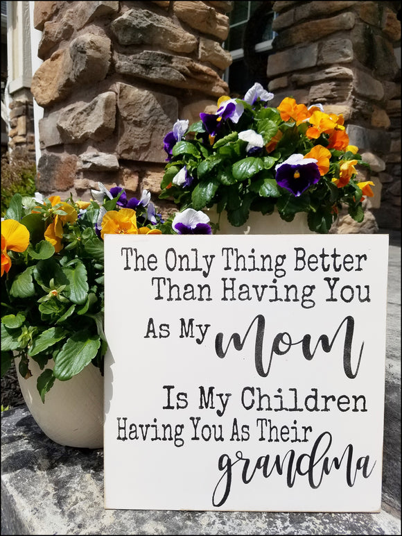 #1 - Personalized Grandma, Nana, Mimi, Mawmaw Sign - The Only Thing Better Than Having You As My Mom