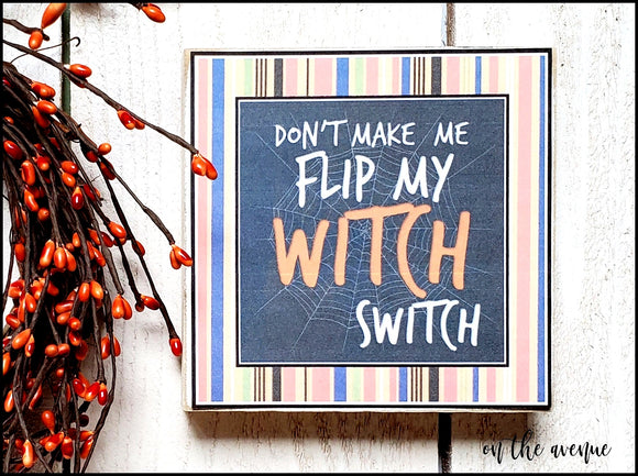 Don't Make Me Flip My Witch Switch - Shelf Sitter