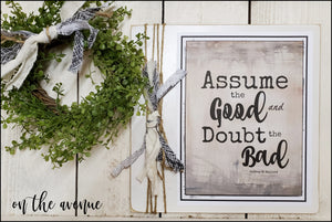 Assume The Good- Doubt The Bad