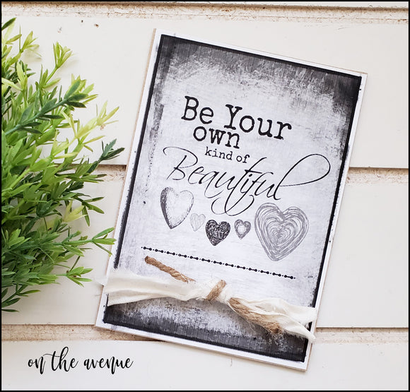 Be Your Own Kind Of Beautiful - Mini Sign