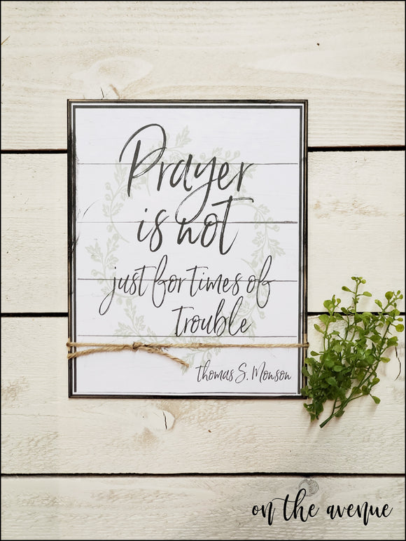 Prayer Is Not Just For Times Of Trouble - Inspirational Sign