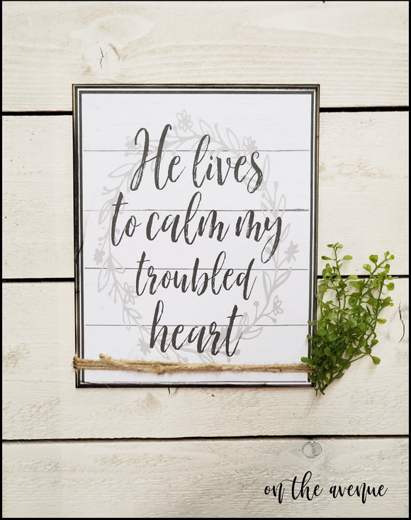 He Lives To Calm My Troubled Heart - Inspirational Sign