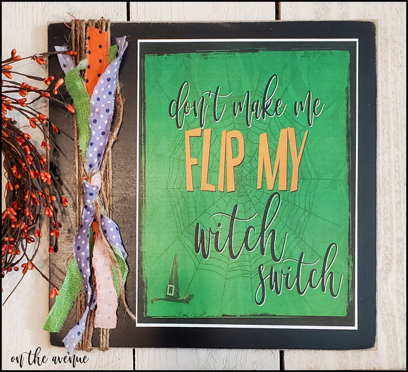 Don't Make Me Flip My Witch Switch - Halloween Sign