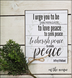 I Urge You To Be Peacemakers ~ Sign