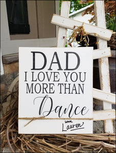 Dad, I Love You More Than Dance - Customizable Sign