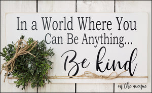 In A  World Where You Can Be Anything.... Be Kind