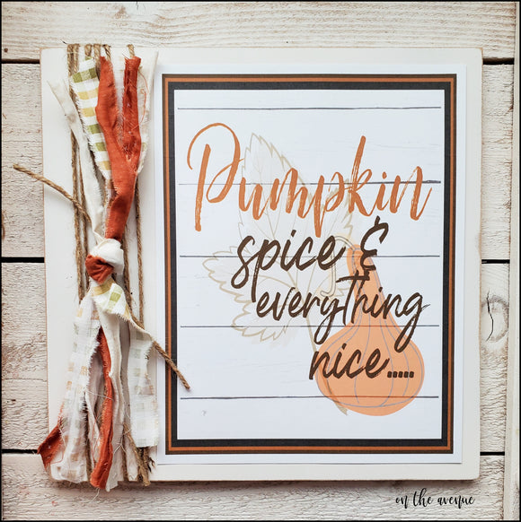 Pumpkin Spice & Everything Nice - Autumn Sign