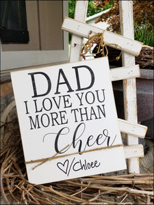 Dad, I Love You More Than Cheer - Customizable Sign