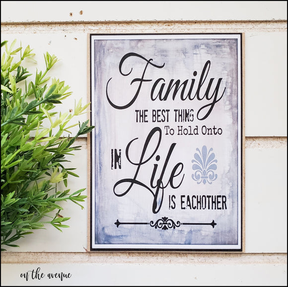 Family...  The Best Thing To Hold Onto Is Each other - Mini Sign