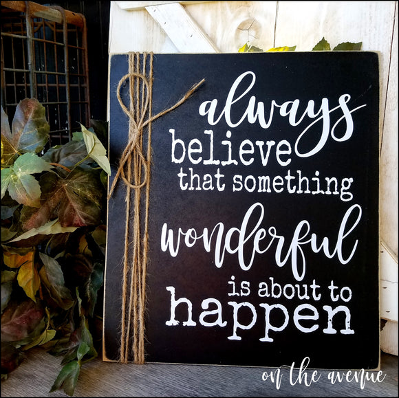 Always Believe That Something Wonderful.....