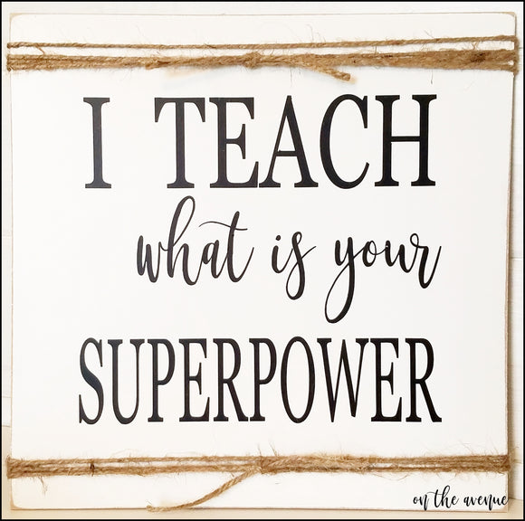 I Teach... What is Your Superpower