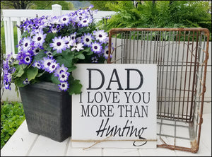 Dad - I Love You More Than Hunting