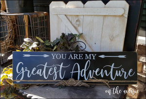 You Are My Greatest Adventure - Wood Sign