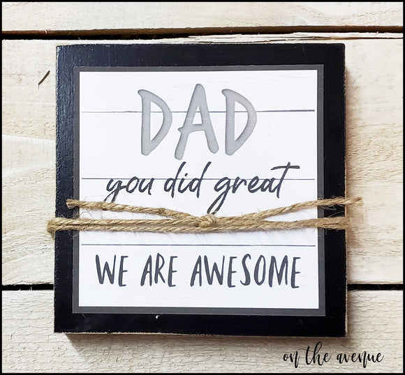 Dad You Did Great - We are Awesome ~ Shelf Sitter Block