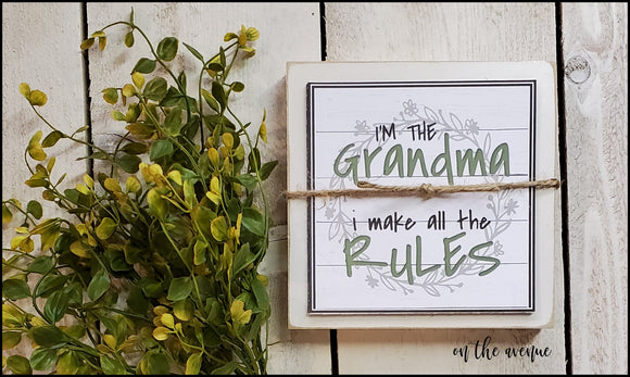 #5 - I'm the Grandma.... I Make The Rules - Shelf Sitter