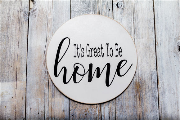 It's Great To Be Home~  Round Sign