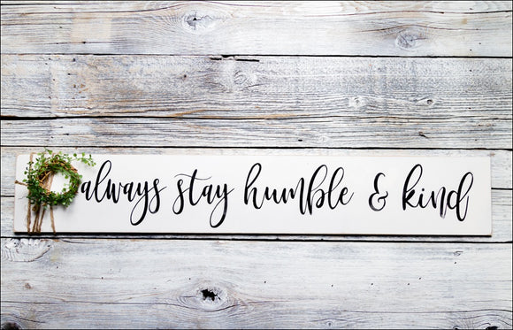 ~Always Stay Humble & Kind~ Long Sign
